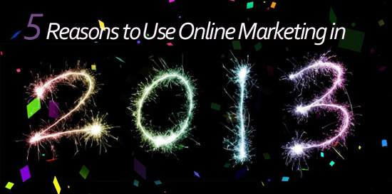 Graphic stating 5 Reasons to Use Online Marketing in 2013